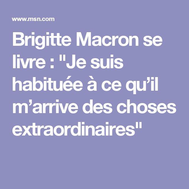 """Brigitte Macron se livre : """"Je suis habituée à ce qu'il m'arrive des choses extraordinaires"""""""