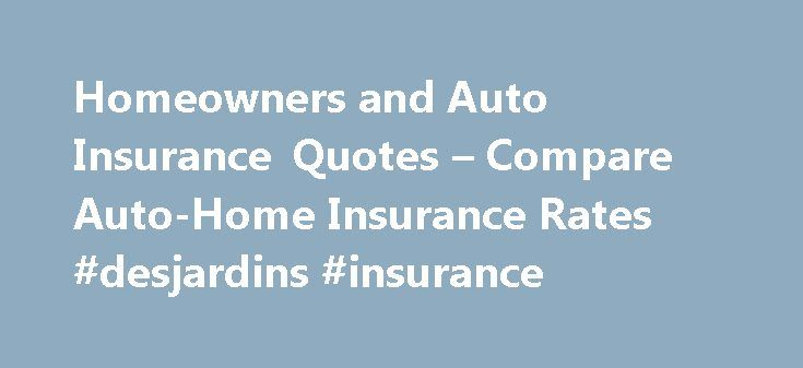 Homeowners and Auto Insurance Quotes – Compare Auto-Home Insurance Rates #desjardins #insurance http://insurances.remmont.com/homeowners-and-auto-insurance-quotes-compare-auto-home-insurance-rates-desjardins-insurance/  #insurance auto insurance # Auto and Home Insurance: Double the Protection in Half the Time There's nothing quite as exciting as buying a new house or car. But regardless where you live or what you drive, auto and home insurance are two of the most important purchases you can…