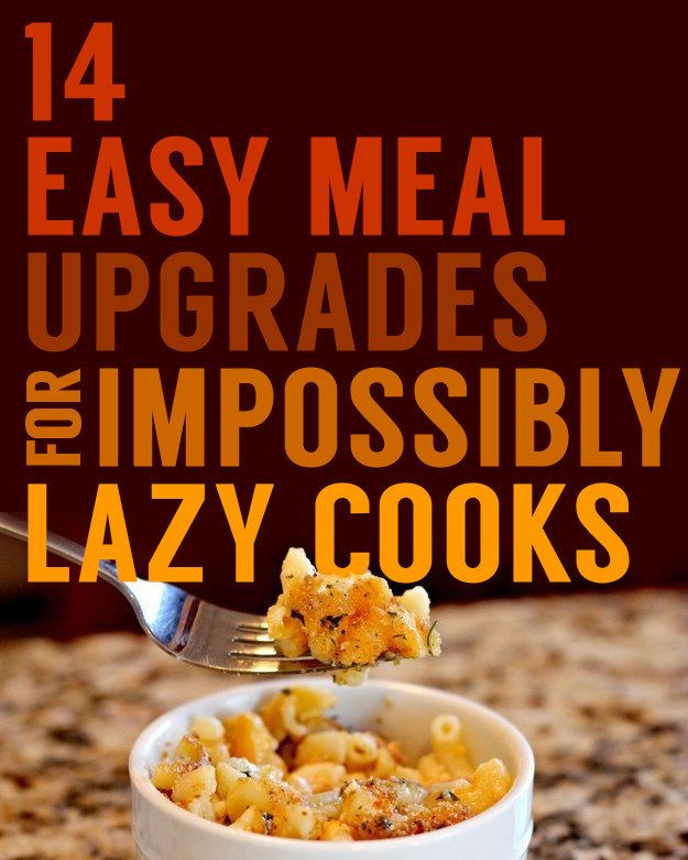 14 Easy Meal Upgrades For Impossibly Lazy Cooks