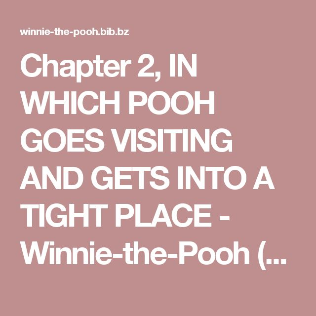 """Chapter 2, IN WHICH POOH GOES VISITING AND GETS INTO A TIGHT PLACE - Winnie-the-Pooh (Alan Alexander """"A. A."""" Milne) 