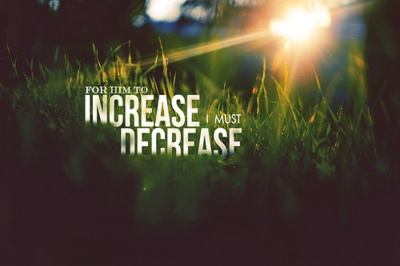 I must decrease for Him to increase : ): Amen, Life, Inspiration, God, Quotes, Faith, John 330, Jesus, Bible Verse