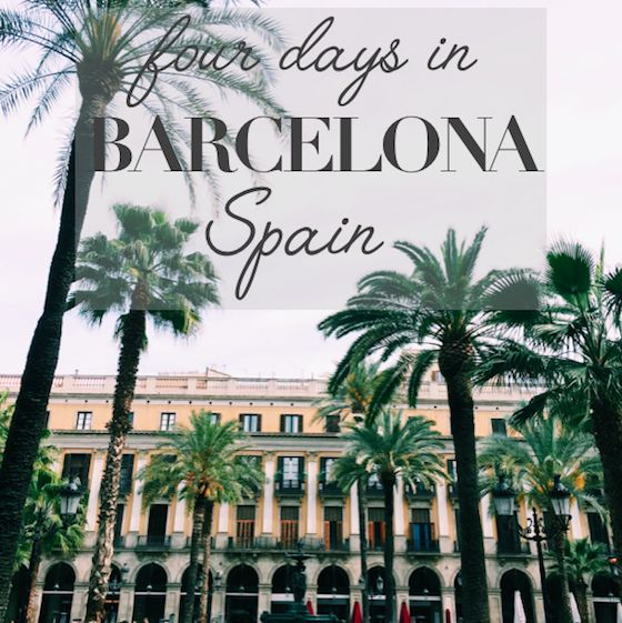 Four Days in Barcelona, Spain | What to do, Where to eat, What to see
