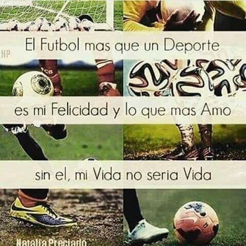 El Futbol Mas Que Un Deporte Es Mi Felicidad Y Lo Que Mas Amo Sin El