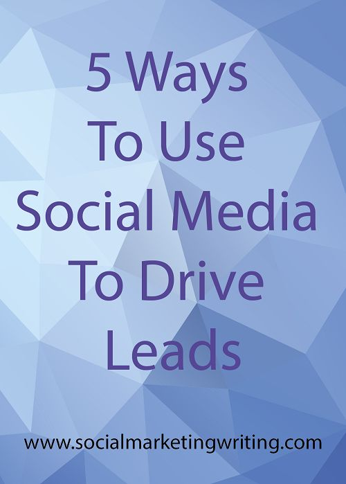 5 Ways To Use Social Media To Drive Leads  http://socialmarketingwriting.com/5-ways-to-use-social-media-to-drive-leads/