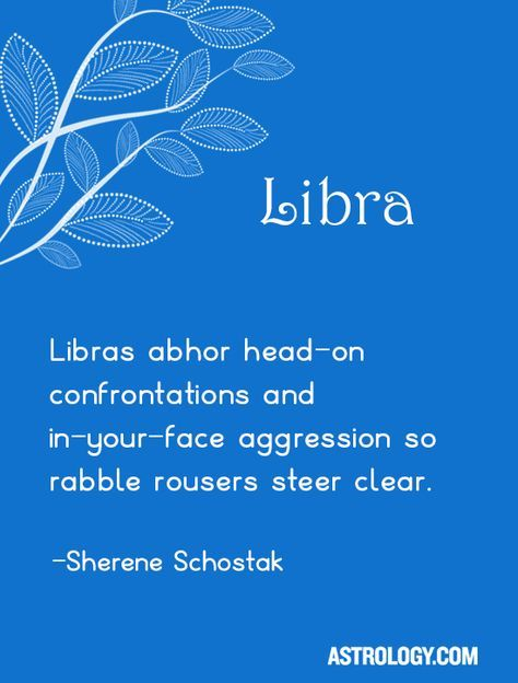 Libras abhor head-on confrontations and in-your-face aggression so rabble rousers steer clear. -- Sherene Schostak | Astrology.com #libra #astrology #horoscope