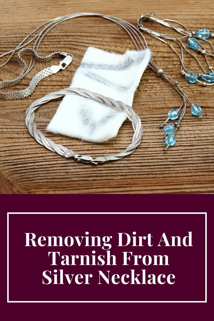 Removing Dirt And Tarnish From Silver Necklace Cleaning Silver Jewelry Silver Necklace Keep Jewelry