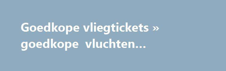 Goedkope vliegtickets » goedkope vluchten #cheapticket http://cheap.nef2.com/goedkope-vliegtickets-goedkope-vluchten-cheapticket/  #cheap tickets to dubai # Reizen tegen lang vervlogen prijzen Ben je op zoek naar goedkope vliegtickets? Dankzij CheapTickets.be kan je reizen tegen lang vervlogen prijzen. Met onze krachtige zoekmachine doorzoeken we de vliegtickets van zo'n 800 airlines naar wel 9000 bestemmingen wereldwijd. De goedkoopste tickets tonen we in één handig overzicht. Zo hoef je…