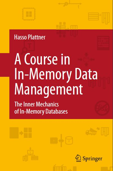 A Course in In-Memory Data Management The Inner Mechanics of In-Memory Databases by Hasso Plattner   Books and Books