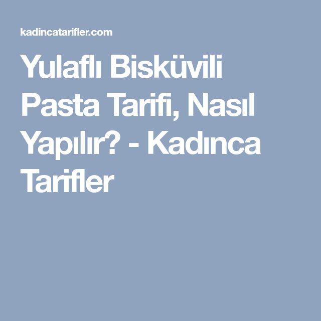 Yulaflı Bisküvili Pasta Tarifi, Nasıl Yapılır? - Kadınca Tarifler