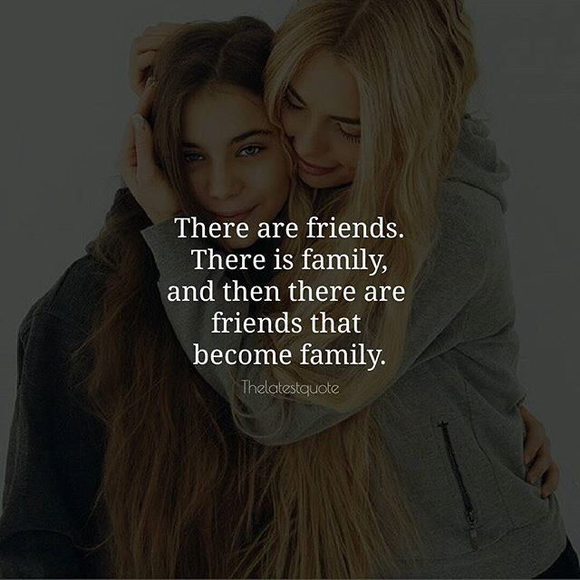There are friends. There is family and then there are  friends that  become family... I wanted to become a family member of your's... But you didn't let me enter your family...