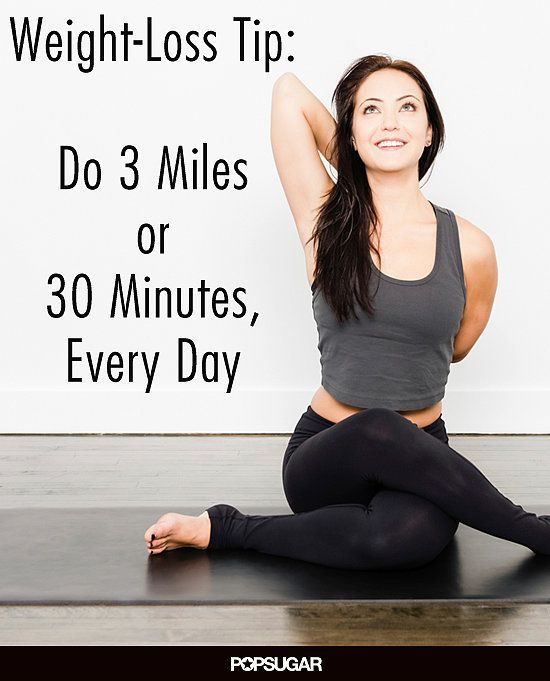 Weight -Loss Tips : Do 3 Miles or 30 Minutes, Every Day