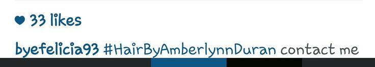 Instagram  @ byefelicia93 # hair by amber Lynn Duran