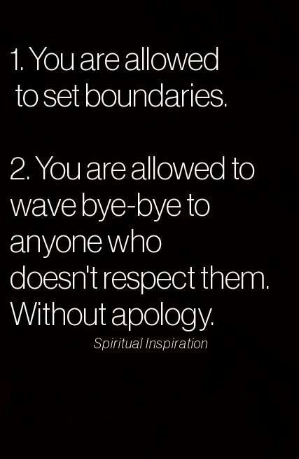 1. You are allowed to set boundaries.  2. You are allowed to wave bye bye to anyone who doesn't respect them.
