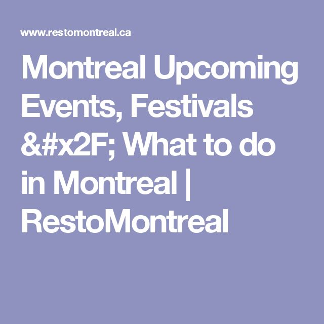 Montreal Upcoming Events, Festivals / What to do in Montreal | RestoMontreal