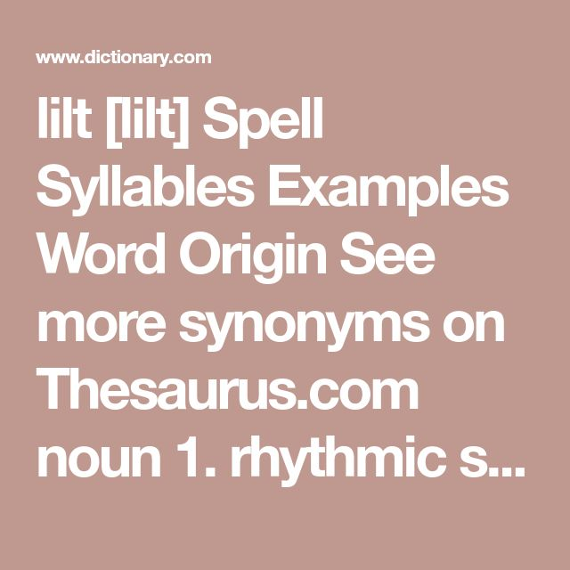 lilt [lilt]  Spell  Syllables Examples Word Origin See more synonyms on Thesaurus.com noun 1. rhythmic swing or cadence. 2. a lilting song or tune. verb (used with or without object) 3. to sing or play in a light, tripping, or rhythmic manner.