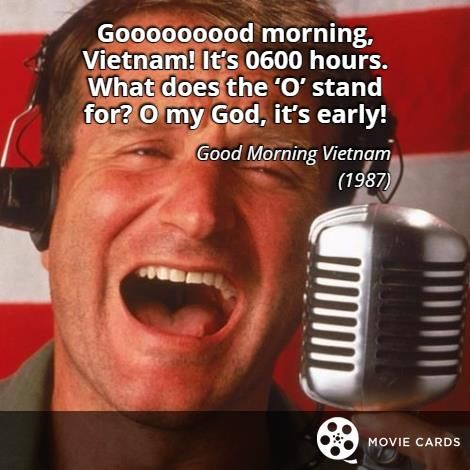 What does the O stand for? #RobinWilliams #Quote #QuoteCards http://moviecards.us/movies/lines/good-morning-vietnam/gooooooood-morning-vietnam-it%E2%80%99s-0600-hours-what-does-the/214