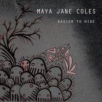 Easier To Hide by Maya Jane Coles