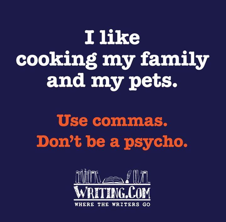 Use commas. Don't be a psycho.