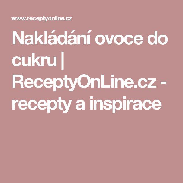 Nakládání ovoce do cukru | ReceptyOnLine.cz - recepty a inspirace