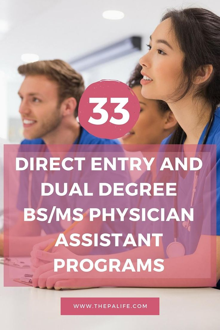 There are33 direct entry, dual degree BS/MS physician assistant (PA) programs in the United States. These programs offer the opportunity for early provisional acceptance to exceptional high school students wishing to accelerate their academic and career paths to become physician assistants. Application for the program is usually made during the senior year of high school. Most often accepted applicants go on to complete a five-year (3+2) Bachelor of Science program in biological…