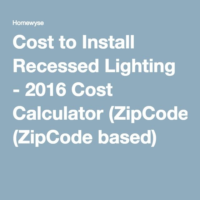 Cost to Install Recessed Lighting - 2016 Cost Calculator (ZipCode based)