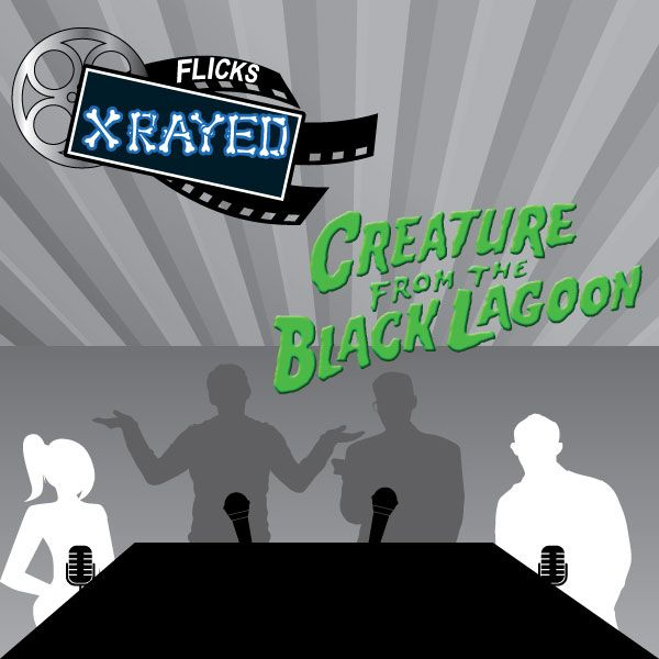 Season 1 Episode 10 of Flicks XRayed is about the film The Creature from the Black Lagoon, Jeff and Tony are Joined by Josh and Jace. Where we discuss classic monsters, Water movies and sexy man butts.