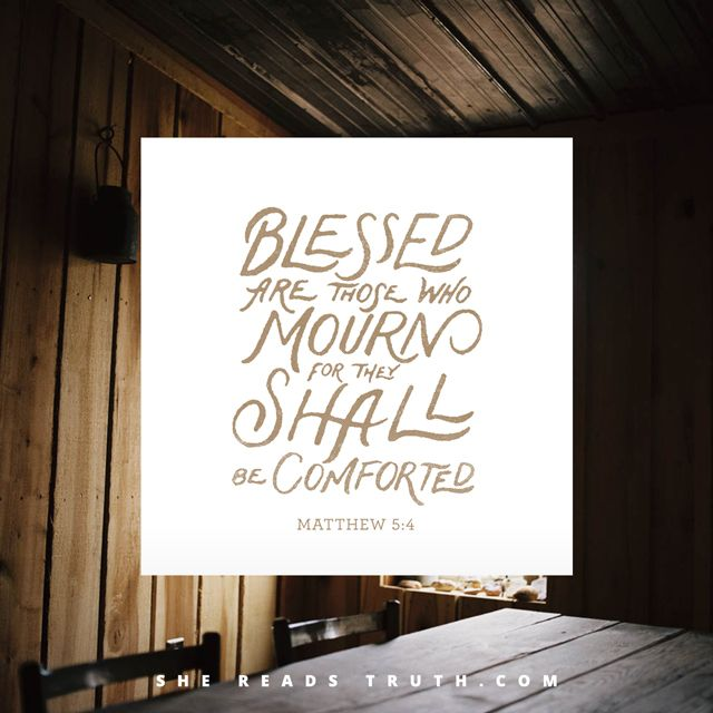 Day 3 of The Beatitudes reading plan from She Reads Truth ~ Blessed Are Those Who Mourn ~ Today's Text: Matthew 5:4, Isaiah 61:1-3, Romans 7:21-25, 2 Corinthians 7:8-10 [...]