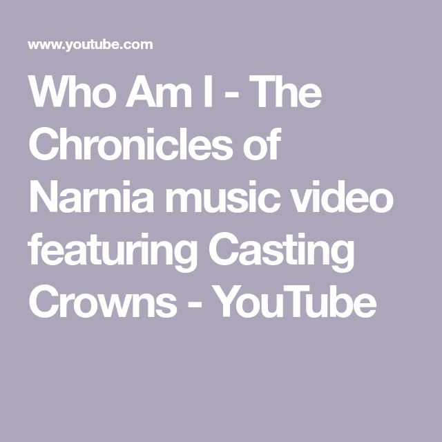 Who Am I - The Chronicles of Narnia music video featuring Casting Crowns - YouTube