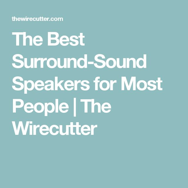 The Best Surround-Sound Speakers for Most People | The Wirecutter