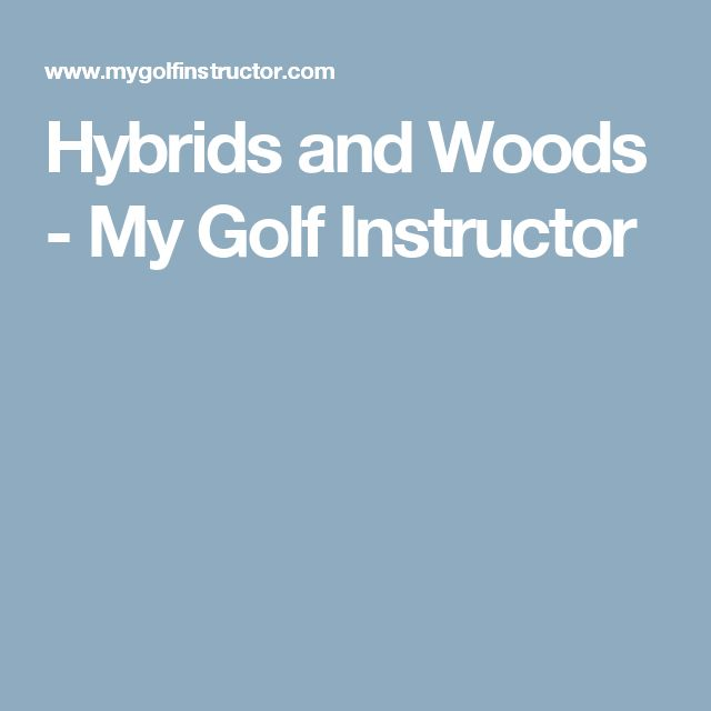 Hybrids and Woods - My Golf Instructor