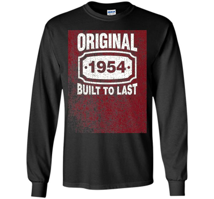 Distressed Original Built To Last Born In 1954 Birthday Tee