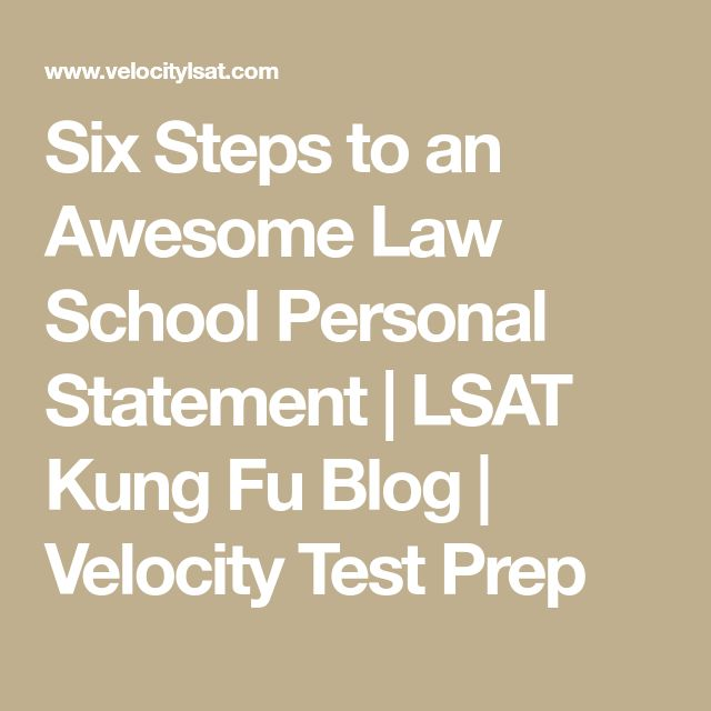 Six Steps to an Awesome Law School Personal Statement   LSAT Kung Fu Blog   Velocity Test Prep