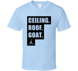 Ceiling Roof Goat Michael Jordan UNC Quote T Shirt