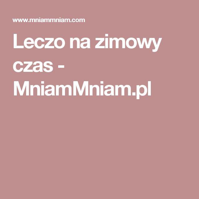 Leczo na zimowy czas -  MniamMniam.pl