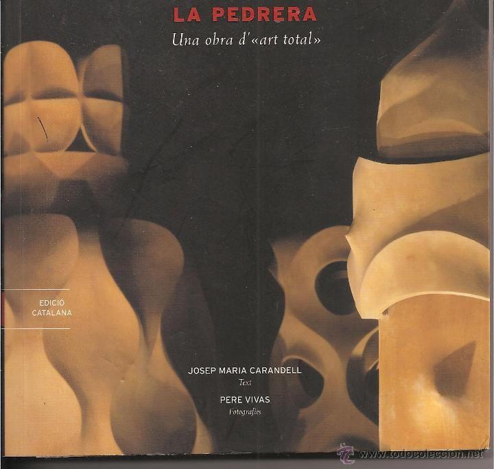 LA PEDRERA. Una obra d'art total Llibre de Josep Maria Carandell (text) i Pere Vivas (fotografies. Amb fotografies desplegables a triple pàgina. En venda a Todocoleccion.