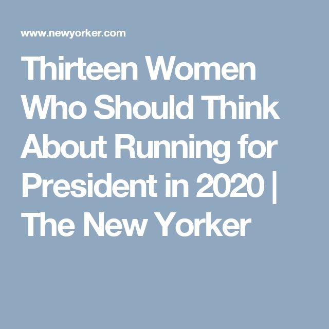 Thirteen Women Who Should Think About Running for President in 2020   The New Yorker