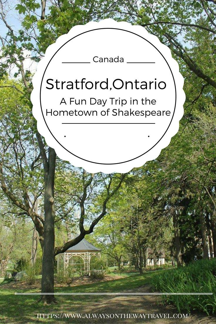 Stratford Ontairo is Shakespeare's hometown. A small city two hours from Toronto is Justin Bieber's birthplace, and it features Shakespeare Festival and serene Avon River.