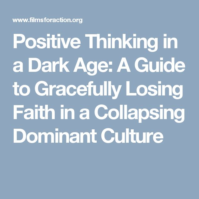 Positive Thinking in a Dark Age: A Guide to Gracefully Losing Faith in a Collapsing Dominant Culture