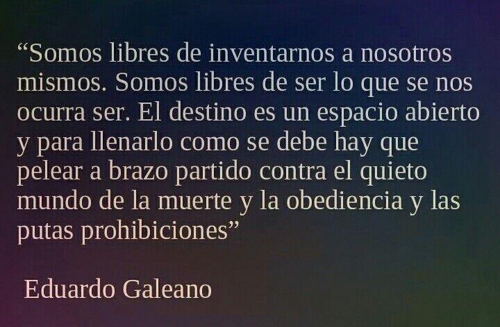 """De la novela """"La canción de nosotros"""" de Eduardo Galeano."""
