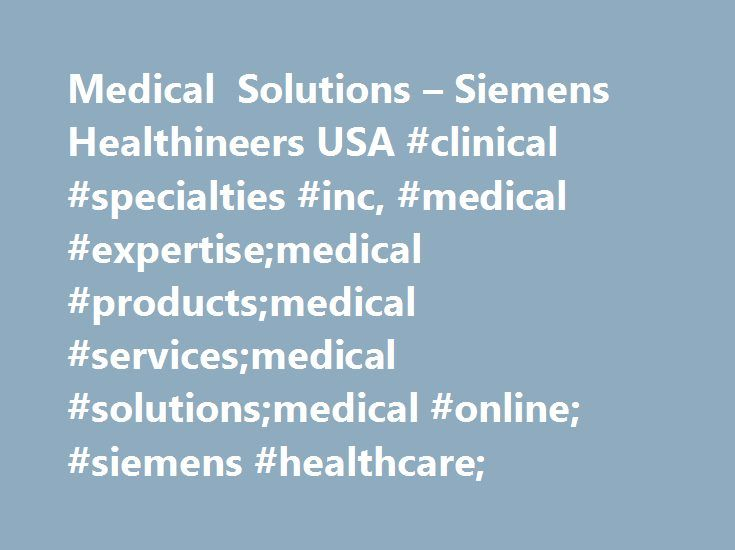 Medical Solutions – Siemens Healthineers USA #clinical #specialties #inc, #medical #expertise;medical #products;medical #services;medical #solutions;medical #online; #siemens #healthcare; http://maryland.nef2.com/medical-solutions-siemens-healthineers-usa-clinical-specialties-inc-medical-expertisemedical-productsmedical-servicesmedical-solutionsmedical-online-siemens-healthcare/  # Tools Site Identifier Sitemap The new SOMATOM go. platform: Make success your daily business The new SOMATOM…