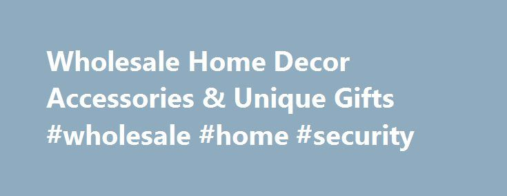 Wholesale Home Decor Accessories & Unique Gifts #wholesale #home #security http://tablet.remmont.com/wholesale-home-decor-accessories-unique-gifts-wholesale-home-security/  #Wholesale Home Decor Accessories & Unique Gifts Koehler Home Decor is your source for wholesale home decor accessories and unique gifts wholesale direct. We distribute high quality wholesale home decor, wholesale gifts, home decorating accessories, wholesale furniture, kitchen and bath accessories and unique home decor…