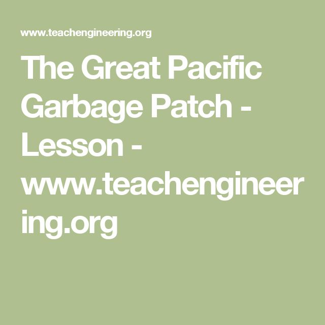 The Great Pacific Garbage Patch - Lesson - www.teachengineering.org