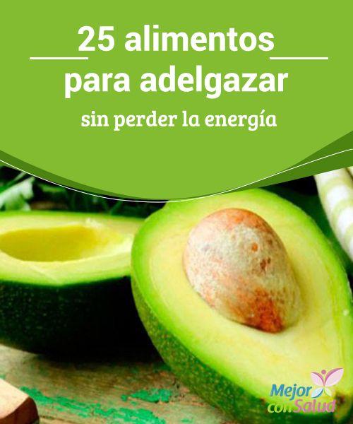 25 alimentos para adelgazar sin perder la energía Para perder peso y no energía podemos incluir en nuestra dieta pan integral, que lleve granos enteros. Tampoco nos podemos olvidar de las semillas y los frutos secos