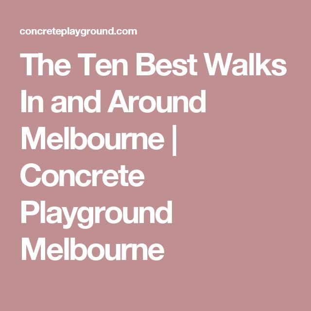The Ten Best Walks In and Around Melbourne | Concrete Playground Melbourne