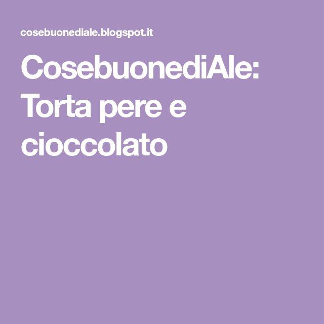 CosebuonediAle: Torta pere e cioccolato