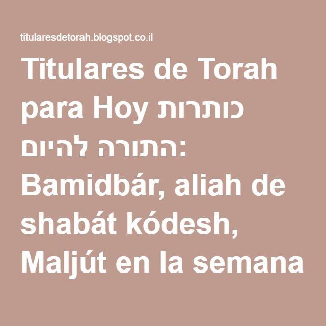 Titulares de Torah para Hoy כותרות התורה להיום: Bamidbár, aliah de shabát kódesh, Maljút en la semana