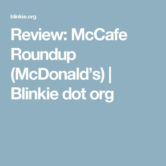 Review: McCafe Roundup (McDonald's) | Blinkie dot org