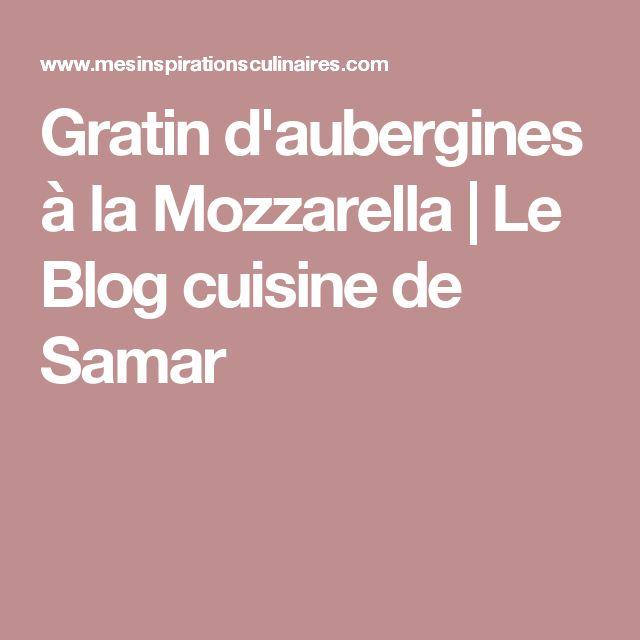 Gratin d'aubergines à la Mozzarella   Le Blog cuisine de Samar