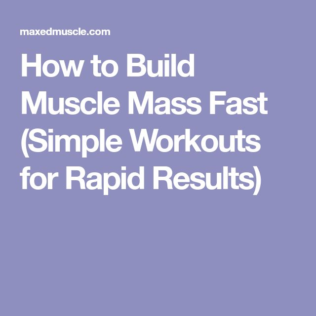 How to Build Muscle Mass Fast (Simple Workouts for Rapid Results)