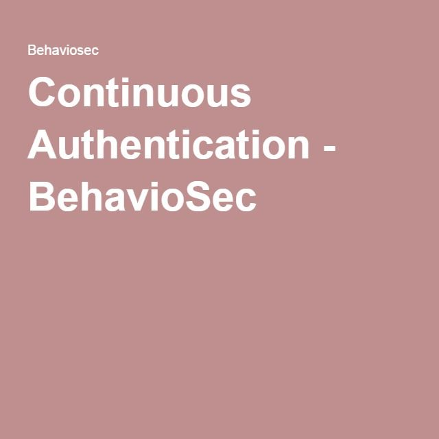 Continuous Authentication - BehavioSec https://www.behaviosec.com/